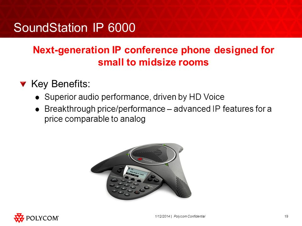 191/12/2014 | Polycom Confidential SoundStation IP 6000 Next-generation IP conference phone designed for small to midsize rooms Key Benefits: Superior