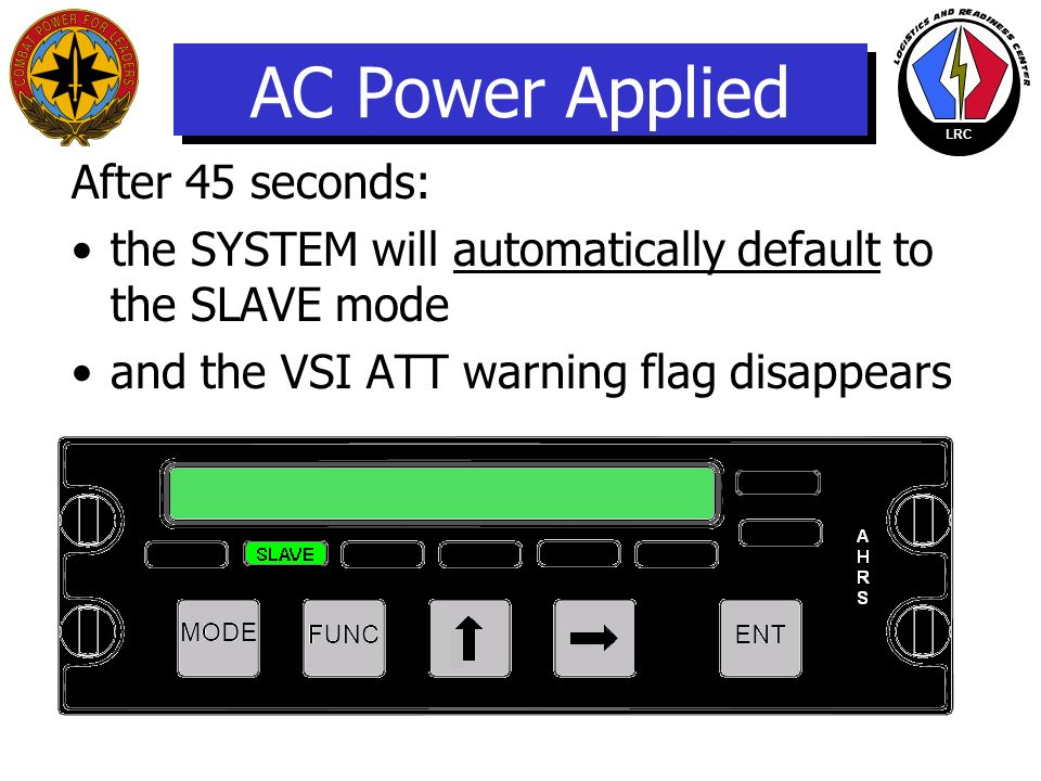 LRC Initial power on: DCP is performing lamp self-test for 2.5 seconds, THEN: ALN lamp will be on ATT fail flag on the VSI will be in view AHRU will a