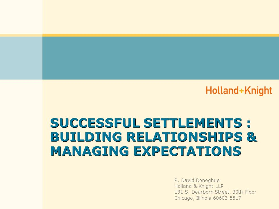 SUCCESSFUL SETTLEMENTS : BUILDING RELATIONSHIPS & MANAGING EXPECTATIONS R.