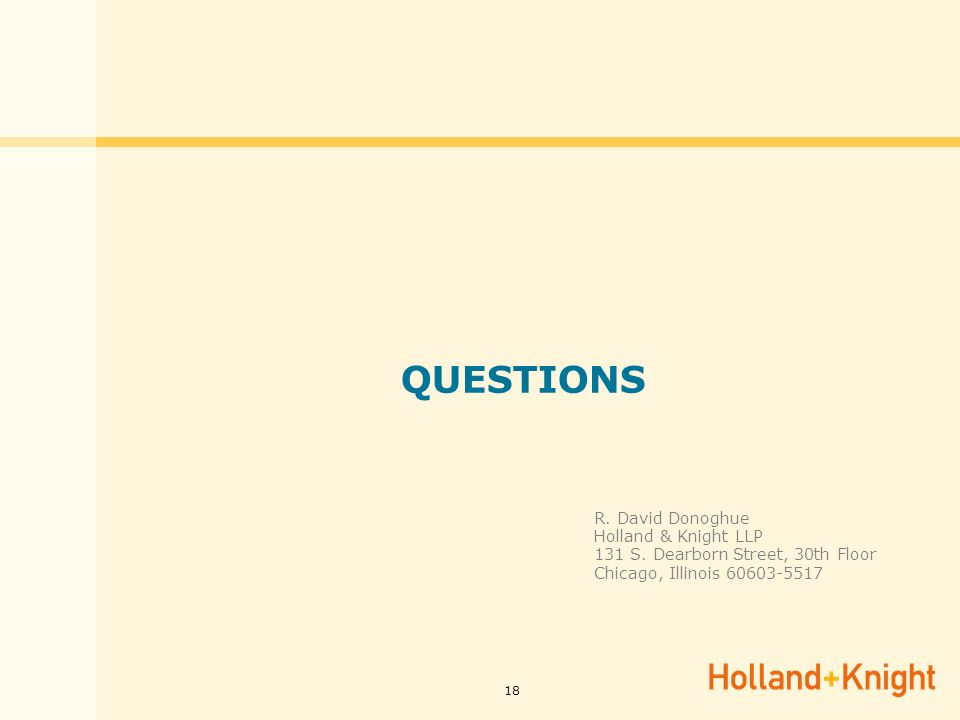 18 QUESTIONS R. David Donoghue Holland & Knight LLP 131 S.
