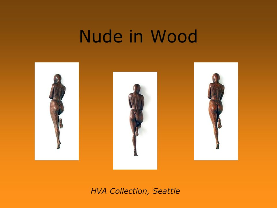 Nude in Wood HVA Collection, Seattle