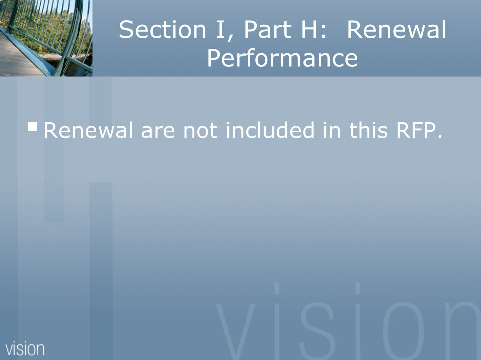 Section I, Part H: Renewal Performance Renewal are not included in this RFP.