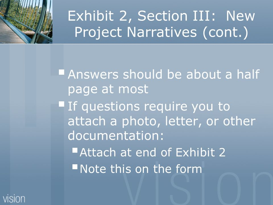 Exhibit 2, Section III: New Project Narratives (cont.) Answers should be about a half page at most If questions require you to attach a photo, letter,