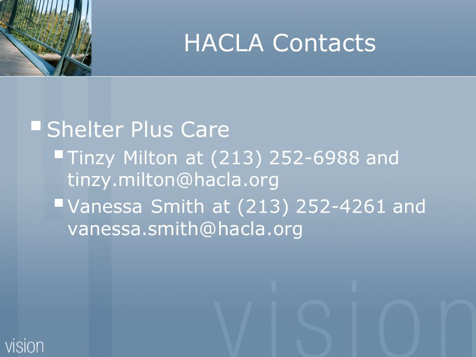 HACLA Contacts Shelter Plus Care Tinzy Milton at (213) 252-6988 and tinzy.milton@hacla.org Vanessa Smith at (213) 252-4261 and vanessa.smith@hacla.org