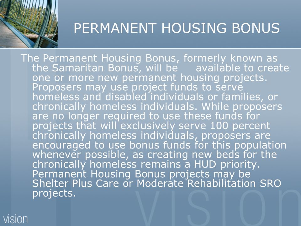PERMANENT HOUSING BONUS The Permanent Housing Bonus, formerly known as the Samaritan Bonus, will be available to create one or more new permanent hous