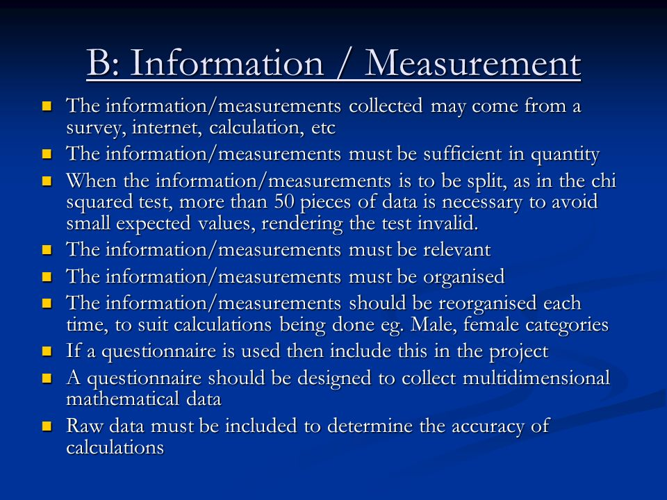 B: Information / Measurement The information/measurements collected may come from a survey, internet, calculation, etc The information/measurements co