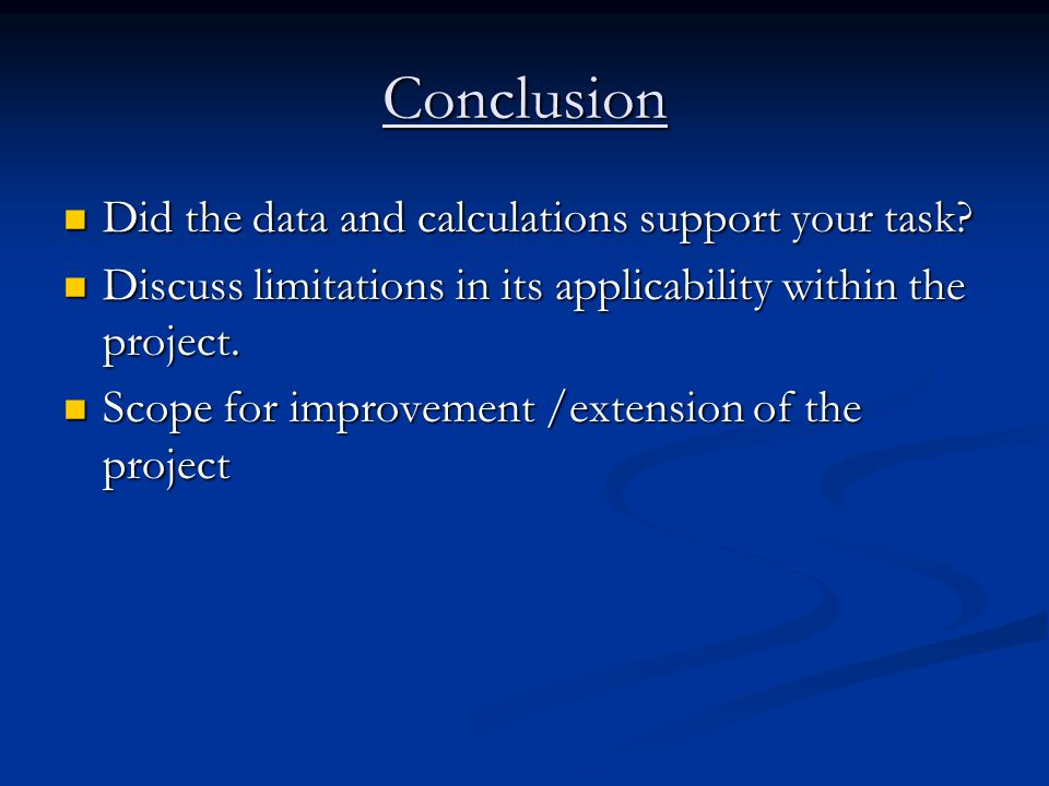 Conclusion Did the data and calculations support your task? Did the data and calculations support your task? Discuss limitations in its applicability