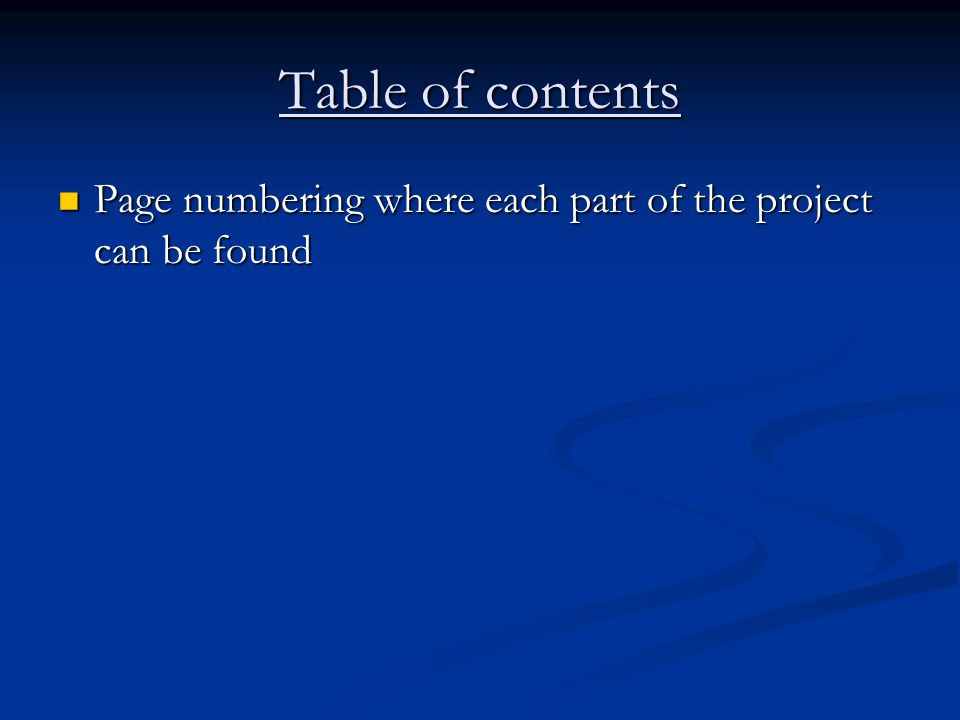 Table of contents Page numbering where each part of the project can be found Page numbering where each part of the project can be found
