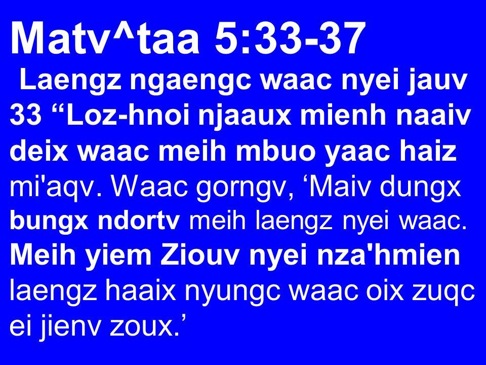 Matv^taa 5:33-37 Laengz ngaengc waac nyei jauv 33 Loz-hnoi njaaux mienh naaiv deix waac meih mbuo yaac haiz mi'aqv. Waac gorngv, Maiv dungx bungx ndor