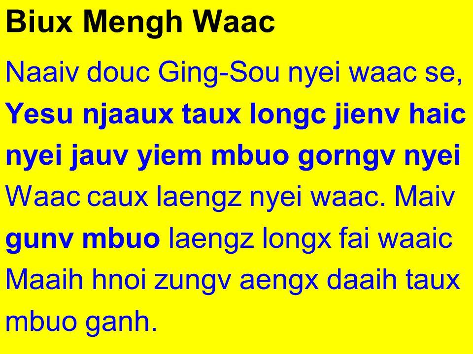 Biux Mengh Waac Naaiv douc Ging-Sou nyei waac se, Yesu njaaux taux longc jienv haic nyei jauv yiem mbuo gorngv nyei Waac caux laengz nyei waac. Maiv g