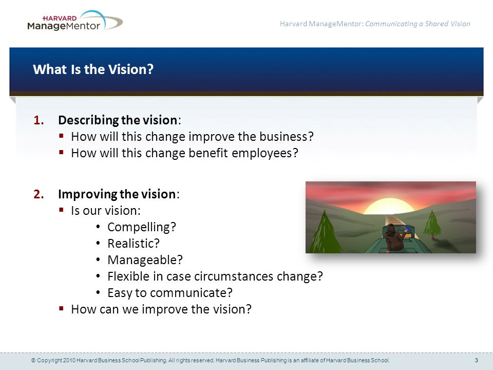 3 Harvard ManageMentor: Communicating a Shared Vision What Is the Vision.