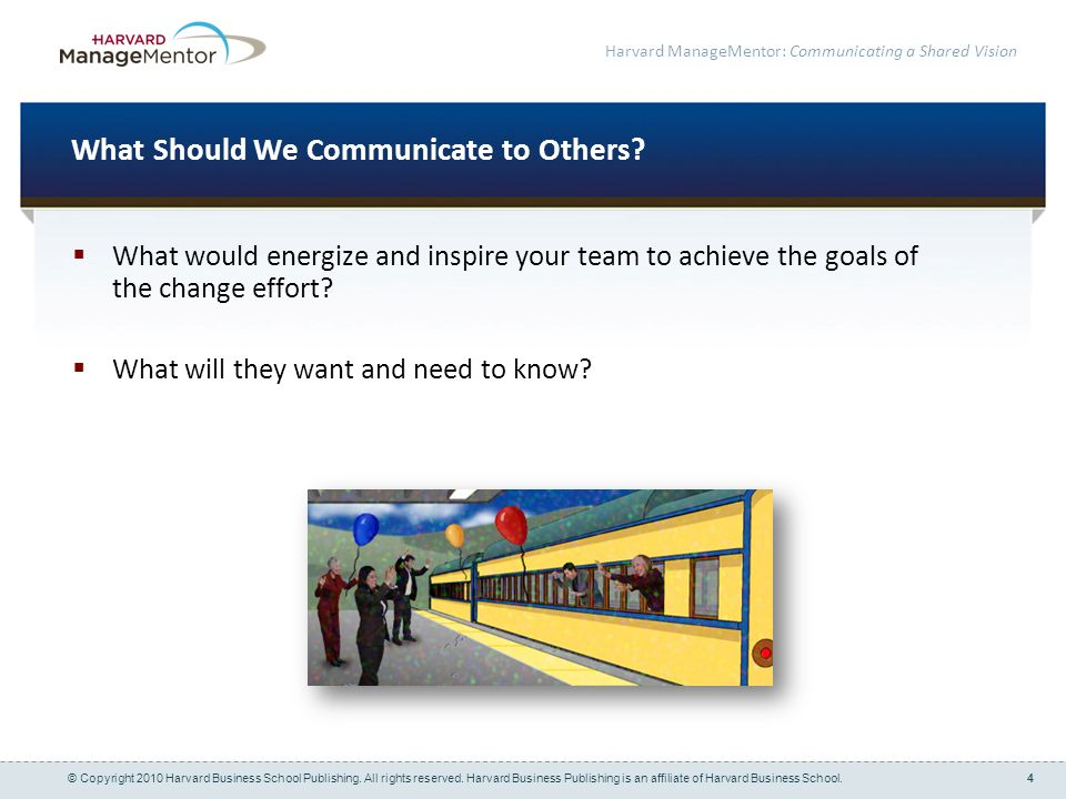 4 Harvard ManageMentor: Communicating a Shared Vision What Should We Communicate to Others.