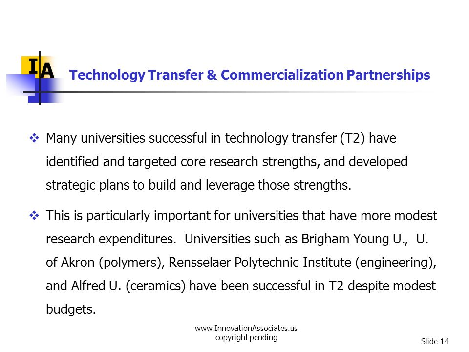www.InnovationAssociates.us copyright pending Slide 14 I A Many universities successful in technology transfer (T2) have identified and targeted core