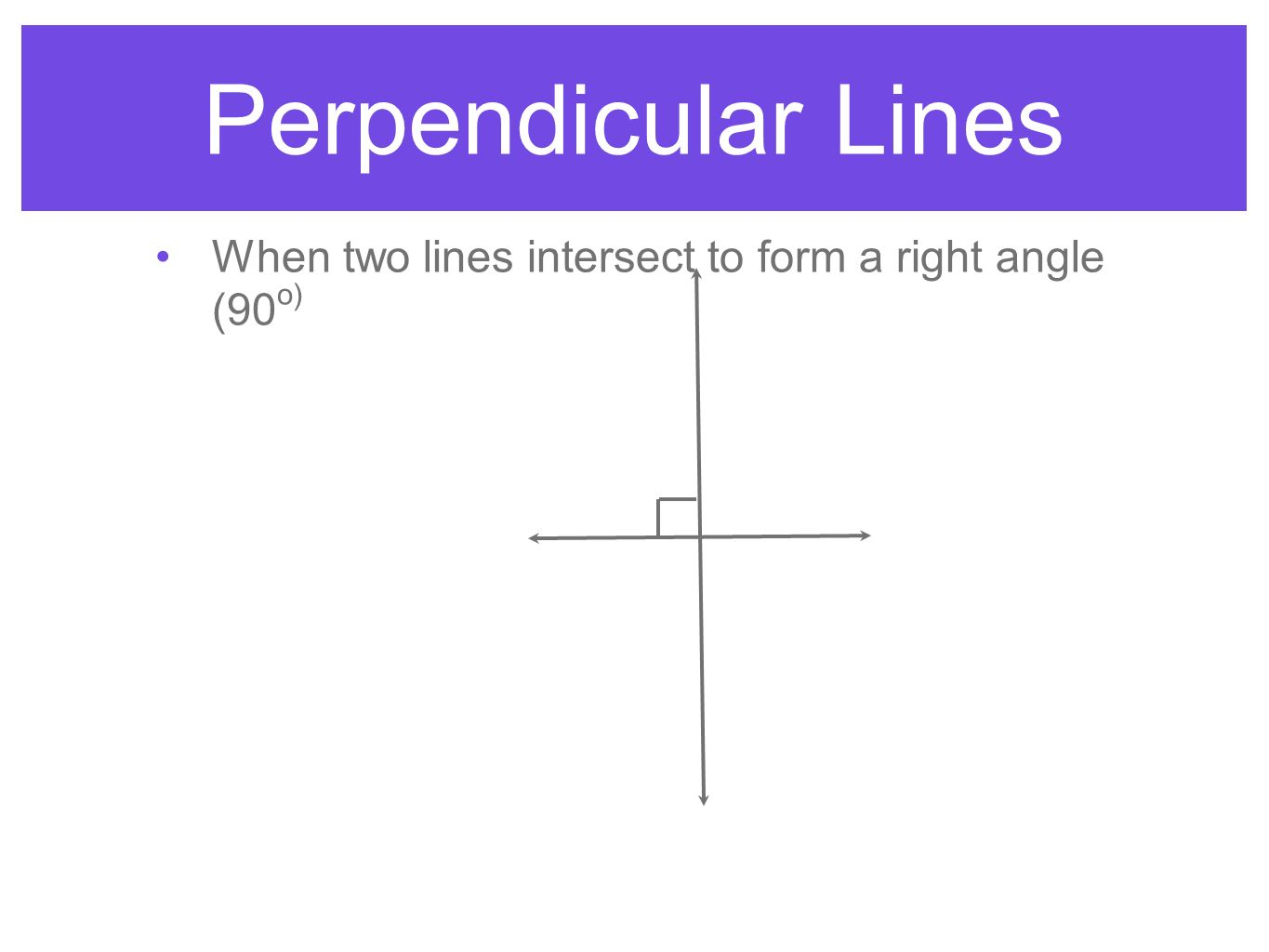 Perpendicular Lines When two lines intersect to form a right angle (90 o)