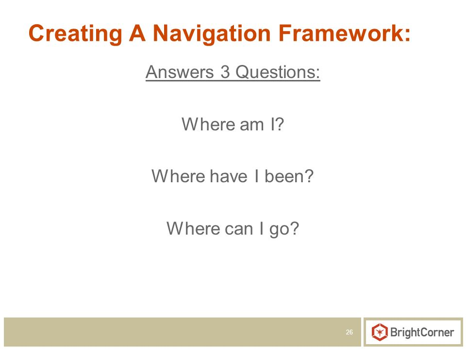 26 Creating A Navigation Framework: Answers 3 Questions: Where am I.