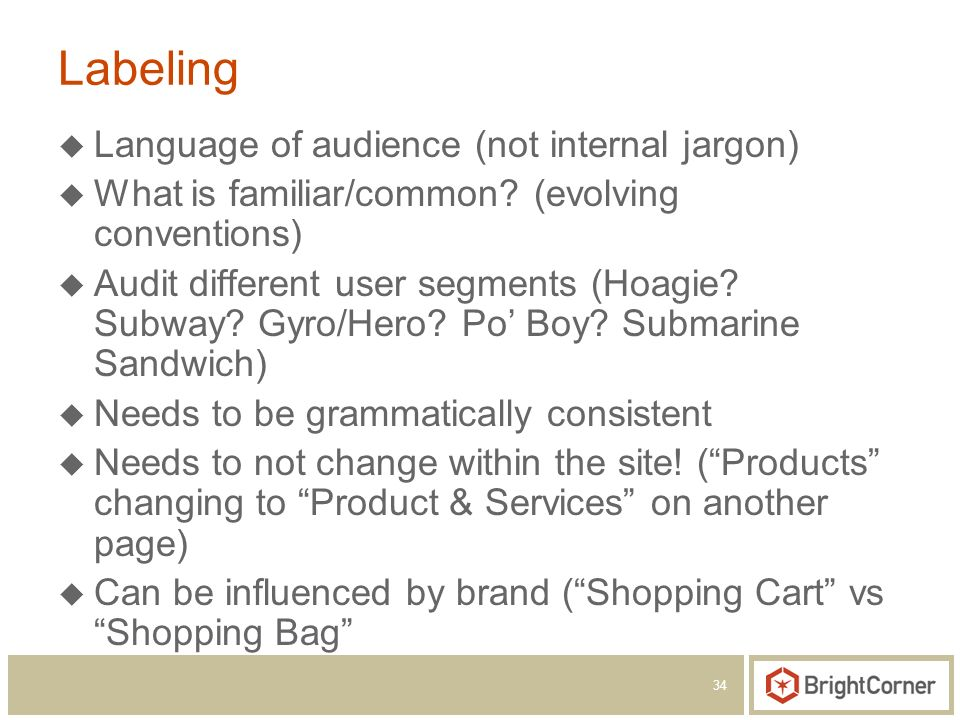 34 Labeling Language of audience (not internal jargon) What is familiar/common.