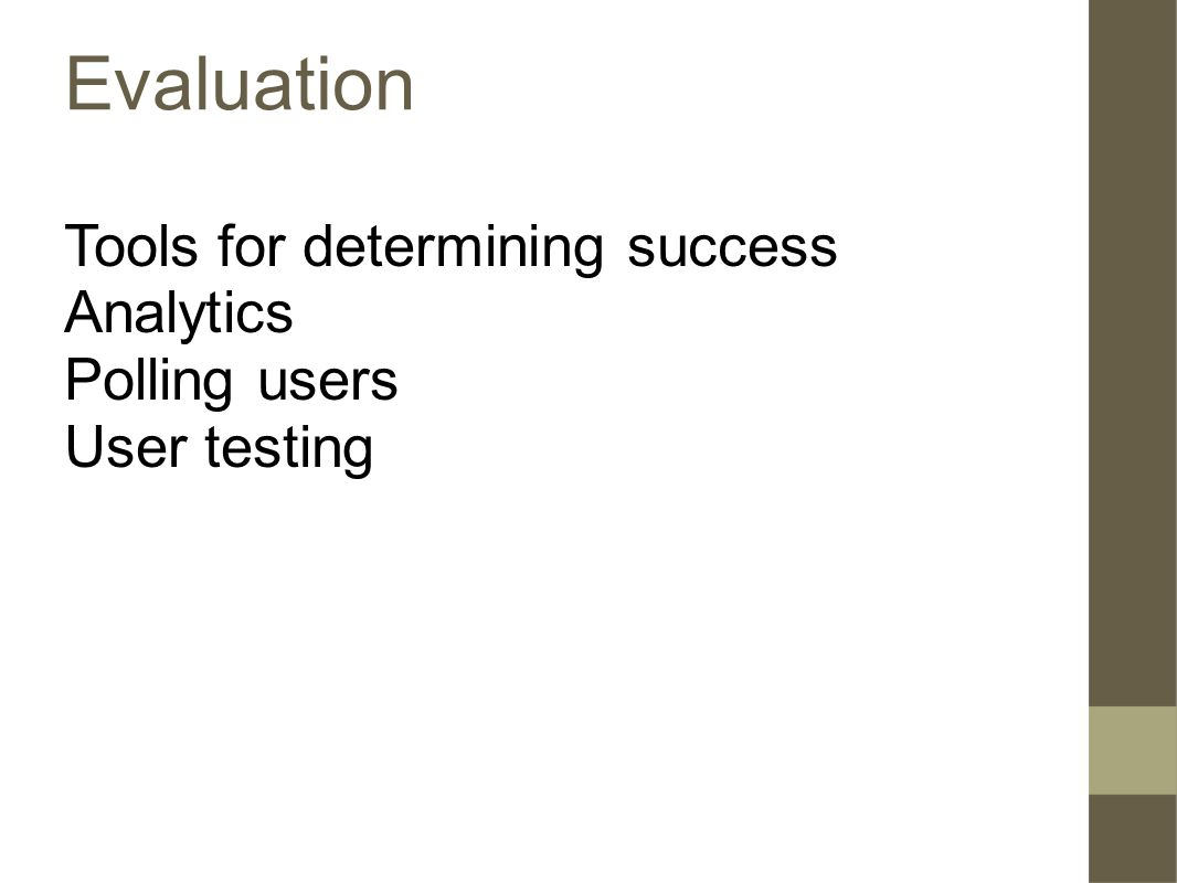 Evaluation Tools for determining success Analytics Polling users User testing