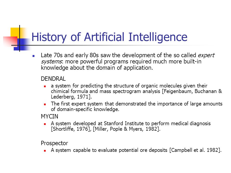 Late 70s and early 80s saw the development of the so called expert systems: more powerful programs required much more built-in knowledge about the domain of application.