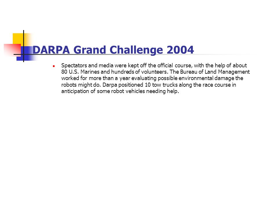 DARPA Grand Challenge 2004 Spectators and media were kept off the official course, with the help of about 80 U.S.