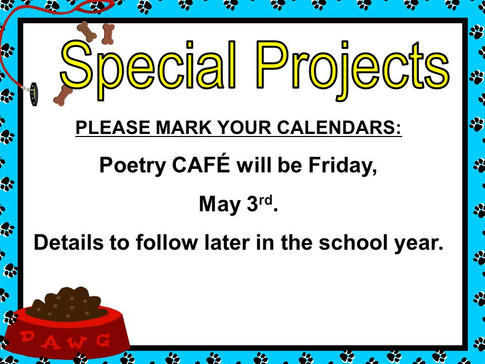 PLEASE MARK YOUR CALENDARS: Poetry CAFÉ will be Friday, May 3 rd. Details to follow later in the school year.