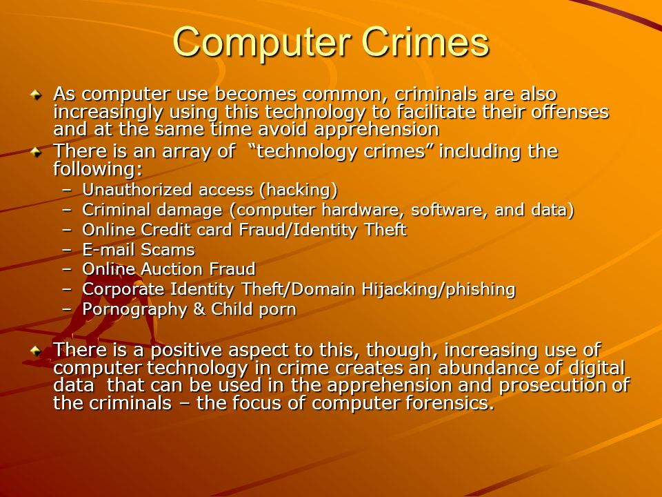 Computer Crimes As computer use becomes common, criminals are also increasingly using this technology to facilitate their offenses and at the same tim