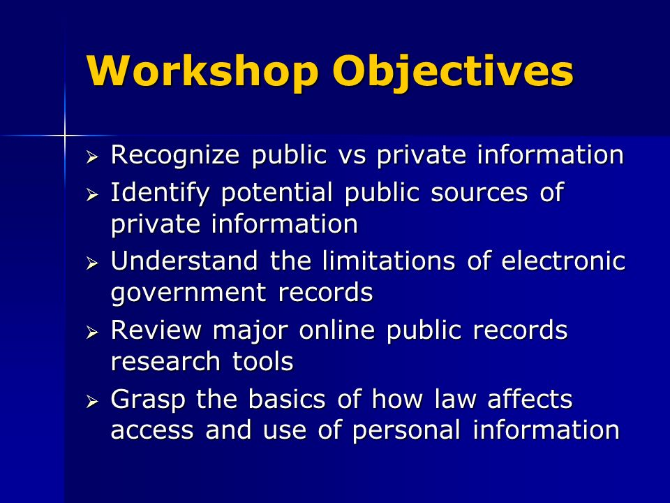 Private Information May Become Public When … You volunteer it You volunteer it Publicly listed telephone numberPublicly listed telephone number Product registration formsProduct registration forms Online résumés, blogs, forumsOnline résumés, blogs, forums You disclose it in a public record You disclose it in a public record Assets in a divorce filingAssets in a divorce filing Names of minor children in a bankruptcy filingNames of minor children in a bankruptcy filing SSN in real estate documentsSSN in real estate documents The public observes it The public observes it Where you workWhere you work
