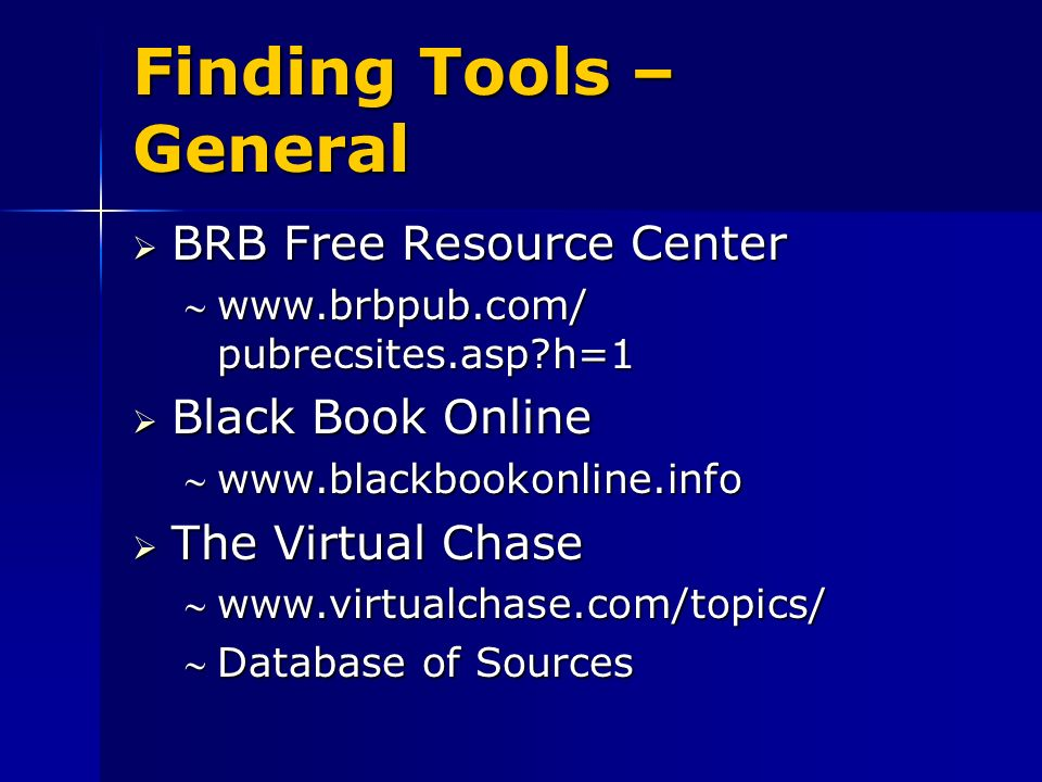 Finding Tools – General BRB Free Resource Center BRB Free Resource Center   pubrecsites.asp h=1www.brbpub.com/ pubrecsites.asp h=1 Black Book Online Black Book Online   The Virtual Chase The Virtual Chase   Database of SourcesDatabase of Sources