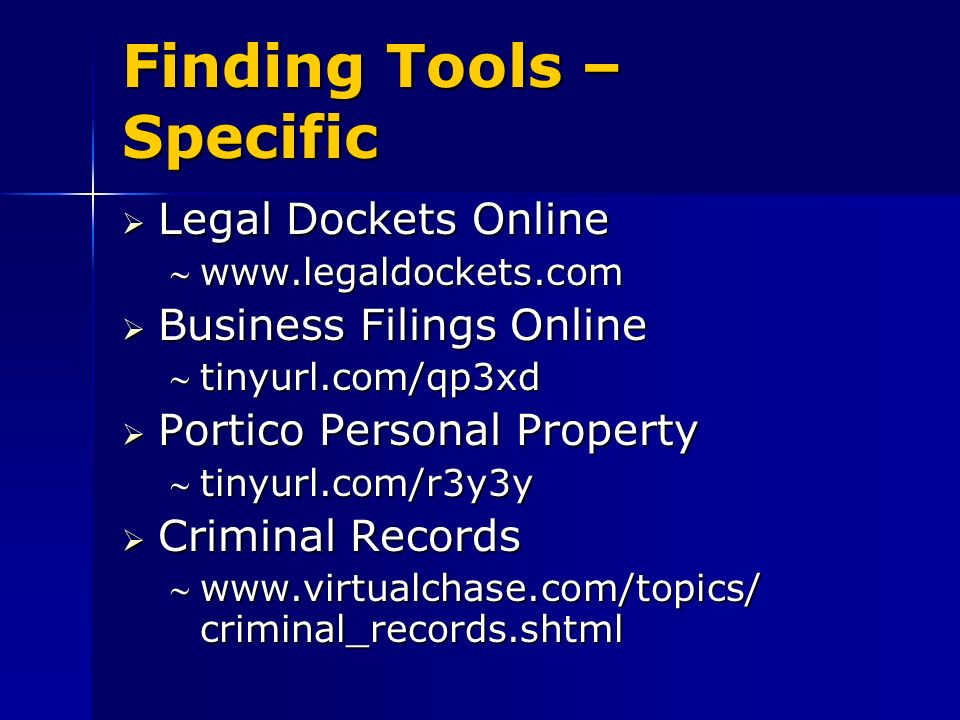 Finding Tools – Specific Legal Dockets Online Legal Dockets Online   Business Filings Online Business Filings Online tinyurl.com/qp3xdtinyurl.com/qp3xd Portico Personal Property Portico Personal Property tinyurl.com/r3y3ytinyurl.com/r3y3y Criminal Records Criminal Records   criminal_records.shtmlwww.virtualchase.com/topics/ criminal_records.shtml