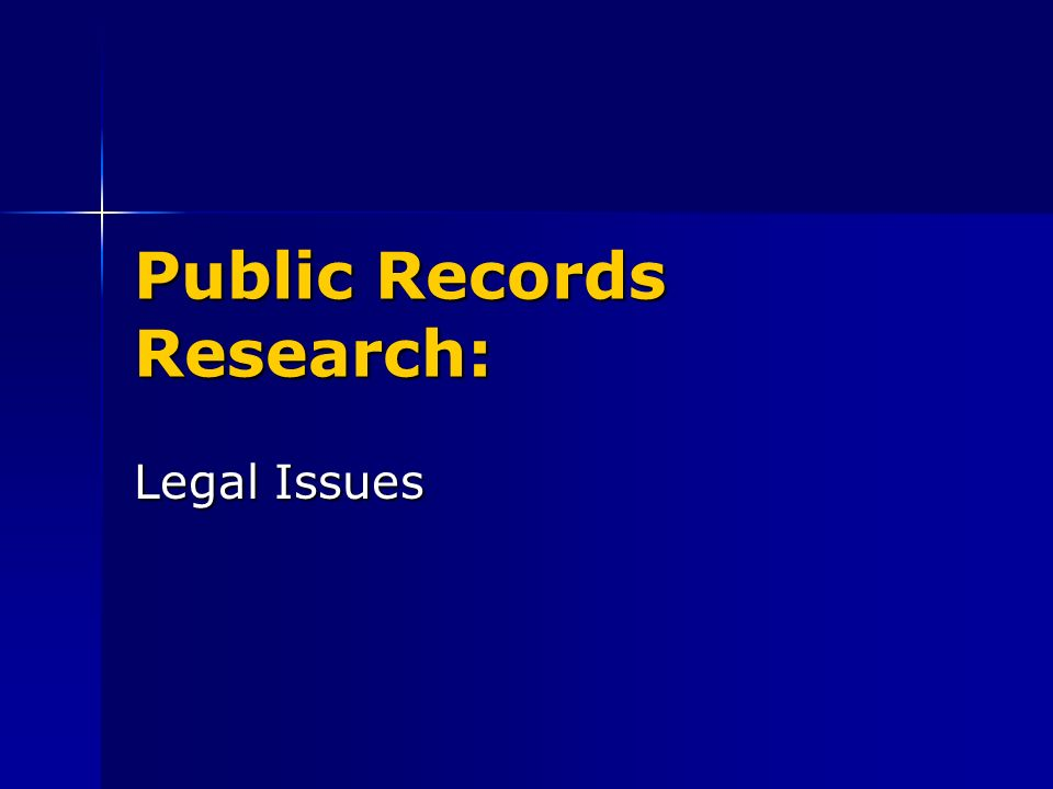 Public Records Research: Legal Issues