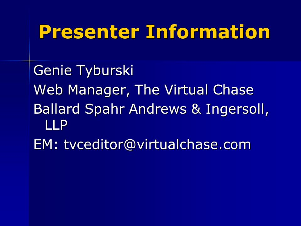 Presenter Information Genie Tyburski Web Manager, The Virtual Chase Ballard Spahr Andrews & Ingersoll, LLP EM:
