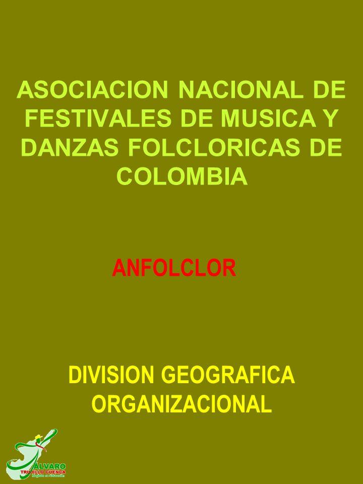 DIVISION GEOGRAFICA ORGANIZACIONAL ASOCIACION NACIONAL DE FESTIVALES DE MUSICA Y DANZAS FOLCLORICAS DE COLOMBIA ANFOLCLOR