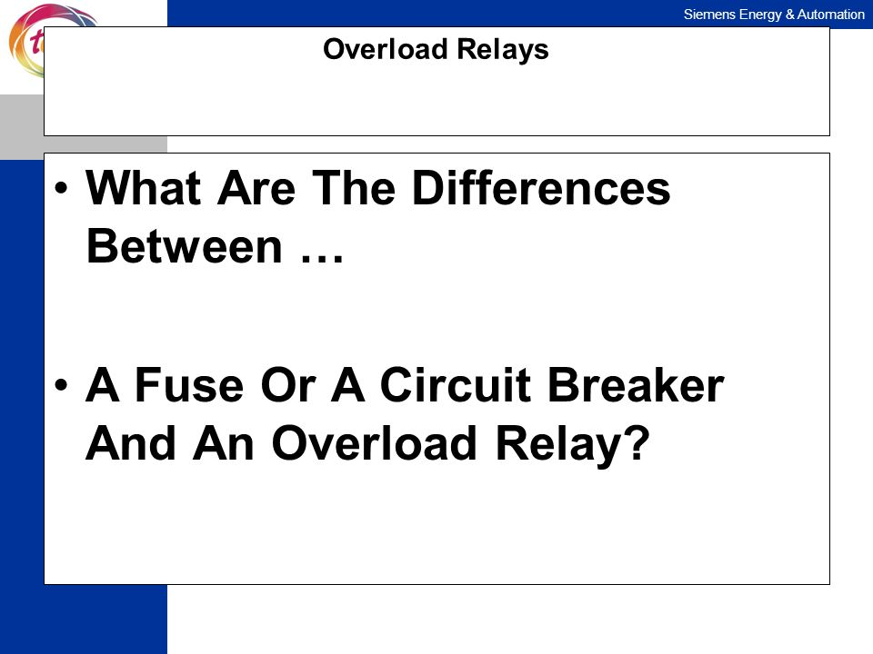 Siemens Energy & Automation Overload Relays What Are The Differences Between … A Fuse Or A Circuit Breaker And An Overload Relay?