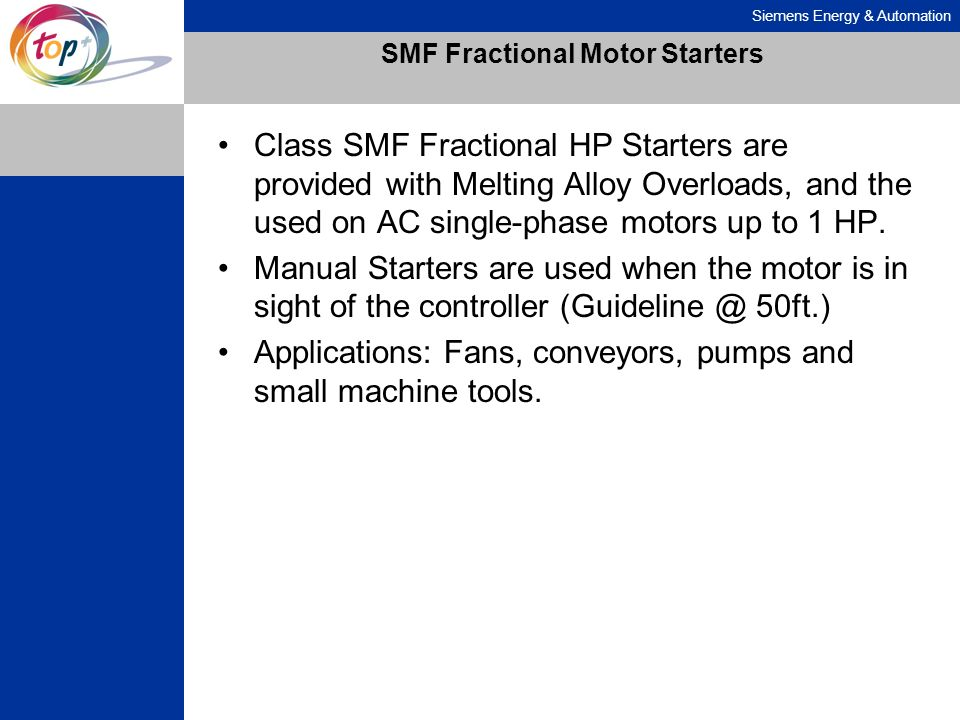 Siemens Energy & Automation SMF Fractional Motor Starters Class SMF Fractional HP Starters are provided with Melting Alloy Overloads, and the used on