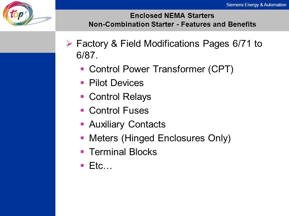 Siemens Energy & Automation Enclosed NEMA Starters Non-Combination Starter - Features and Benefits Factory & Field Modifications Pages 6/71 to 6/87. C