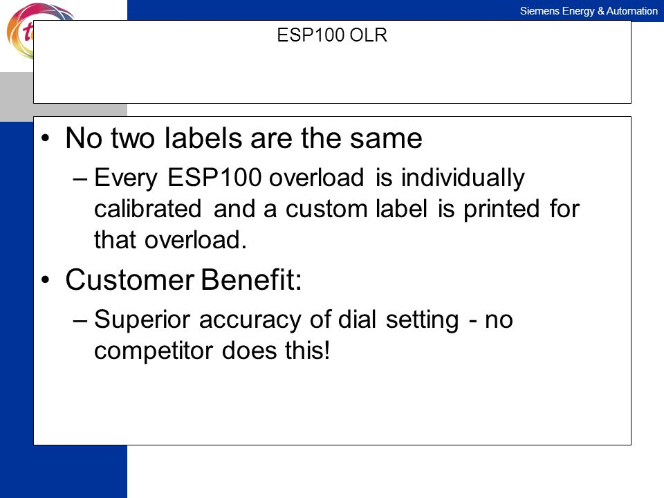 Siemens Energy & Automation ESP100 OLR No two labels are the same –Every ESP100 overload is individually calibrated and a custom label is printed for