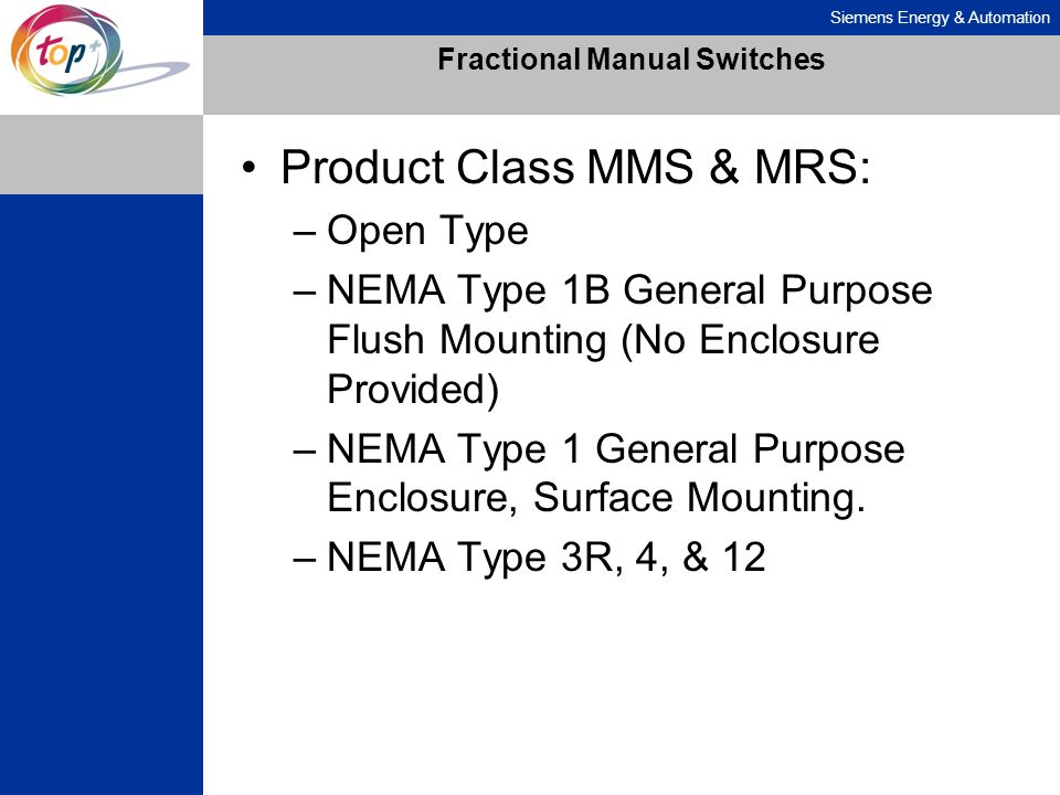 Siemens Energy & Automation Fractional Manual Switches Product Class MMS & MRS: –Open Type –NEMA Type 1B General Purpose Flush Mounting (No Enclosure