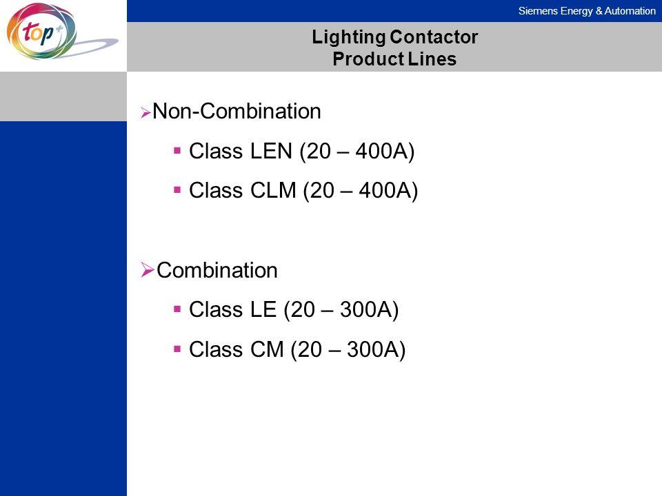 Siemens Energy & Automation Lighting Contactor Product Lines Non-Combination Class LEN (20 – 400A) Class CLM (20 – 400A) Combination Class LE (20 – 30