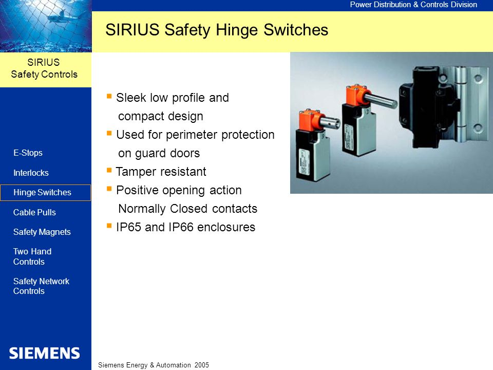 Power Distribution & Controls Division SIRIUS Safety Controls E-Stops Interlocks Hinge Switches Cable Pulls Safety Magnets Two Hand Controls Safety Ne