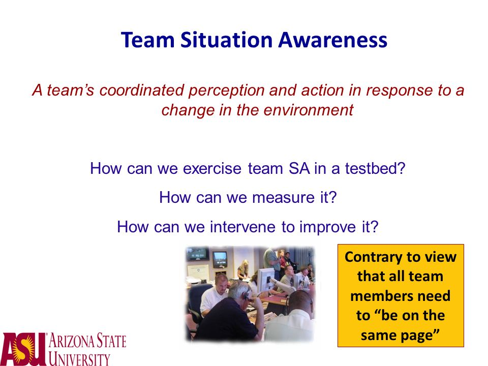 Team Situation Awareness A teams coordinated perception and action in response to a change in the environment How can we exercise team SA in a testbed