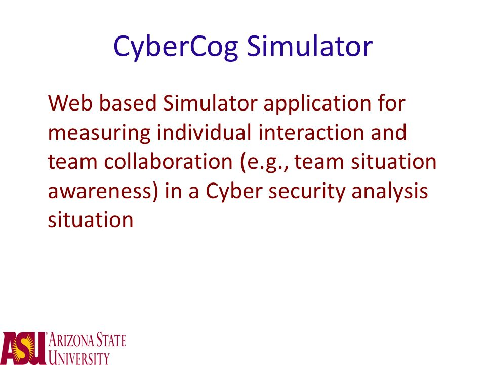 CyberCog Simulator Web based Simulator application for measuring individual interaction and team collaboration (e.g., team situation awareness) in a C