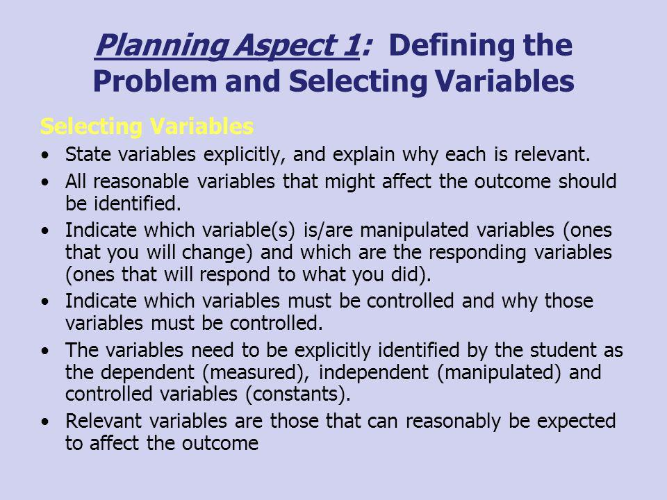 Planning Aspect 1: Defining the Problem and Selecting Variables Selecting Variables State variables explicitly, and explain why each is relevant. All