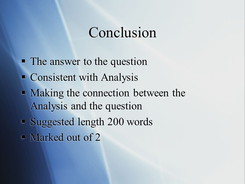 Conclusion The answer to the question Consistent with Analysis Making the connection between the Analysis and the question Suggested length 200 words Marked out of 2 The answer to the question Consistent with Analysis Making the connection between the Analysis and the question Suggested length 200 words Marked out of 2
