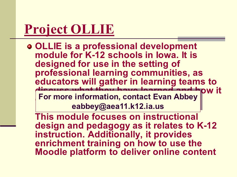 Project OLLIE OLLIE is a professional development module for K-12 schools in Iowa. It is designed for use in the setting of professional learning comm