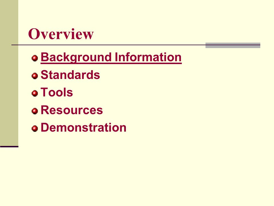 Overview Background Information Standards Tools Resources Demonstration