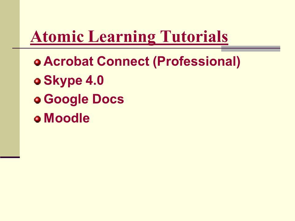 Atomic Learning Tutorials Acrobat Connect (Professional) Skype 4.0 Google Docs Moodle