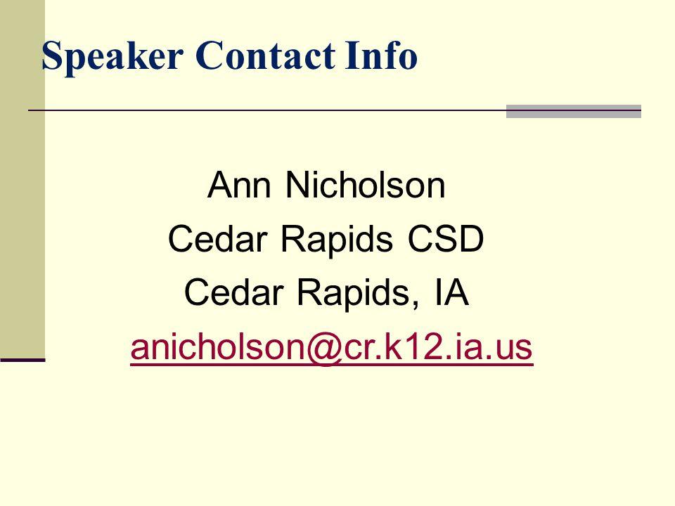 Speaker Contact Info Ann Nicholson Cedar Rapids CSD Cedar Rapids, IA anicholson@cr.k12.ia.us