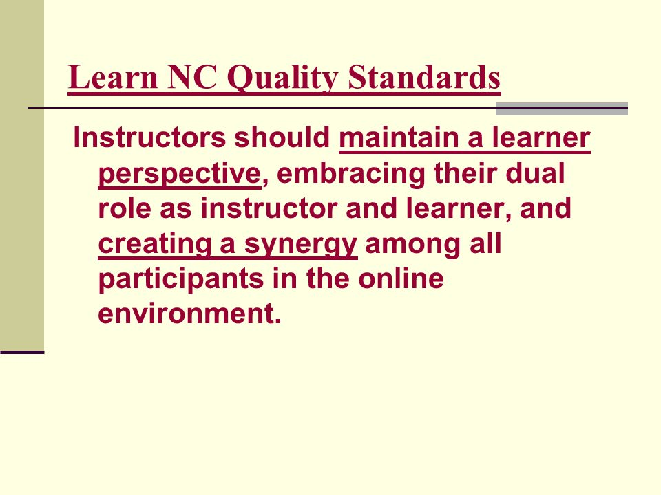 Learn NC Quality Standards Instructors should maintain a learner perspective, embracing their dual role as instructor and learner, and creating a syne