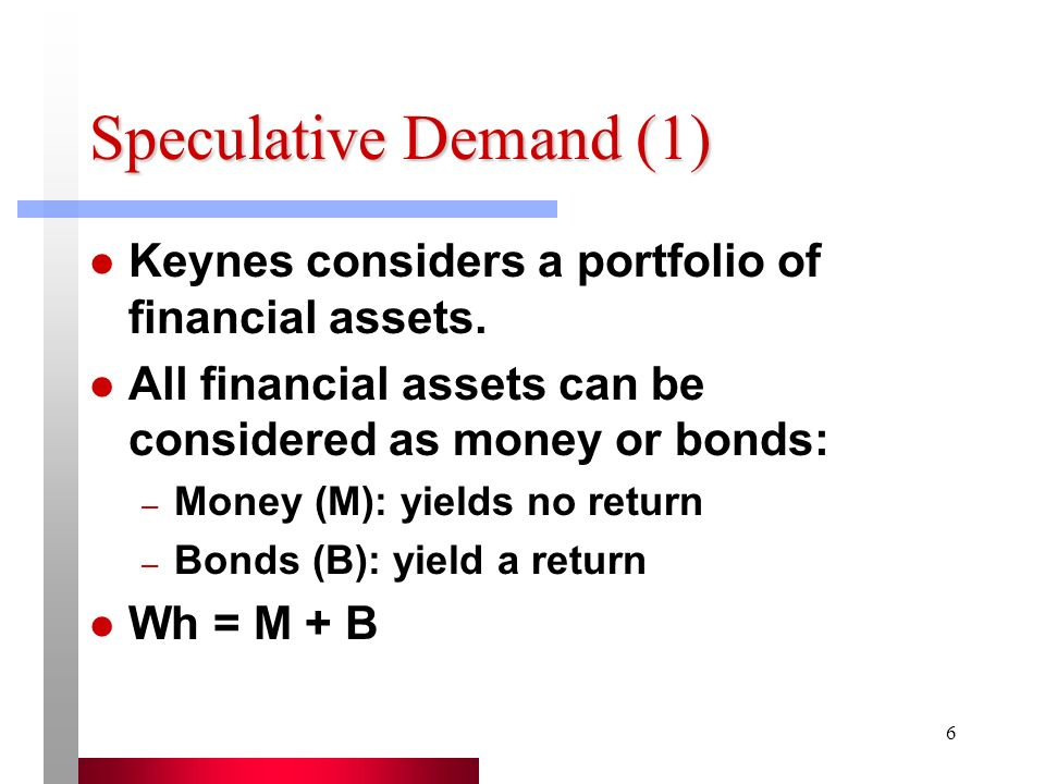 7 Speculative Demand (2) ExamplePerpetuity (a bond that never matures): – Bond is issued at $1000 – Coupon rate is $50 50/1000=5% – Later, market interest double to 10% – How much can you sell the bond for.