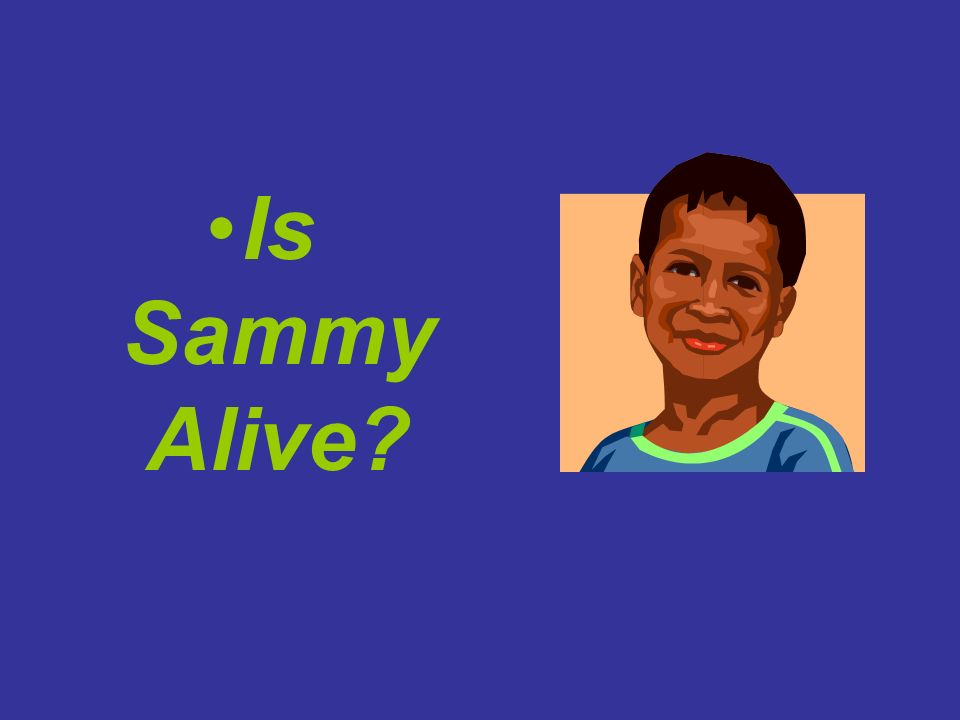 Is Sammy Alive?