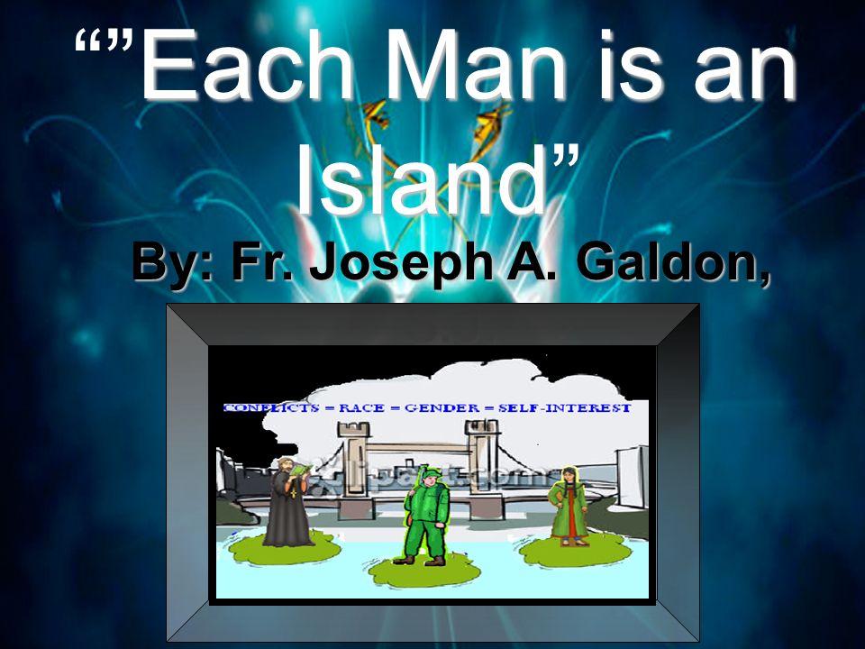 Each Man is an IslandEach Man is an Island By: Fr. Joseph A. Galdon, S.J.